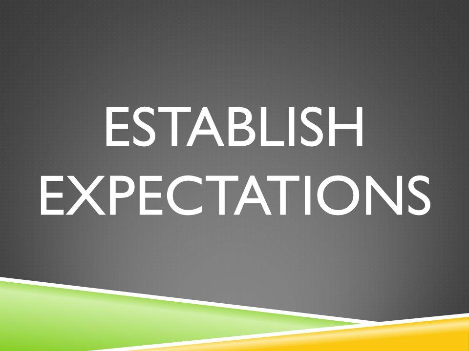 ESTABLISH EXPECTATIONS