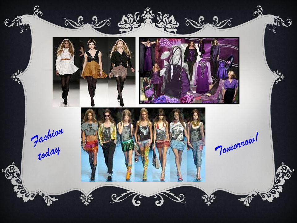 F a s h i o n t o d a y Tomorrow!
