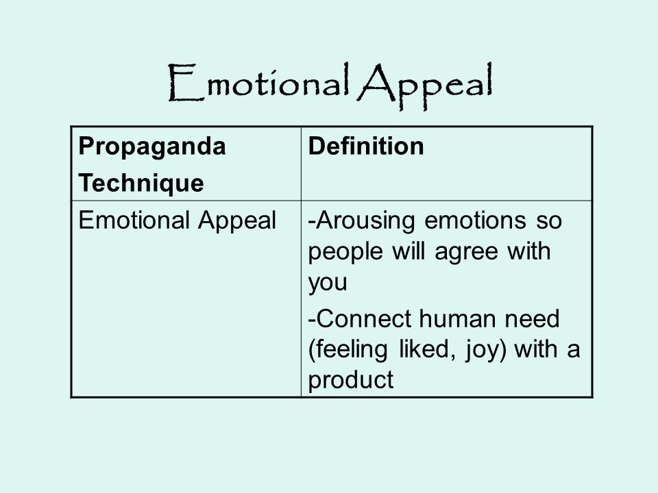 Emotional Appeal Propaganda Technique Definition Emotional Appeal-Arousing emotions so people will agree with you -Connect human need (feeling liked,