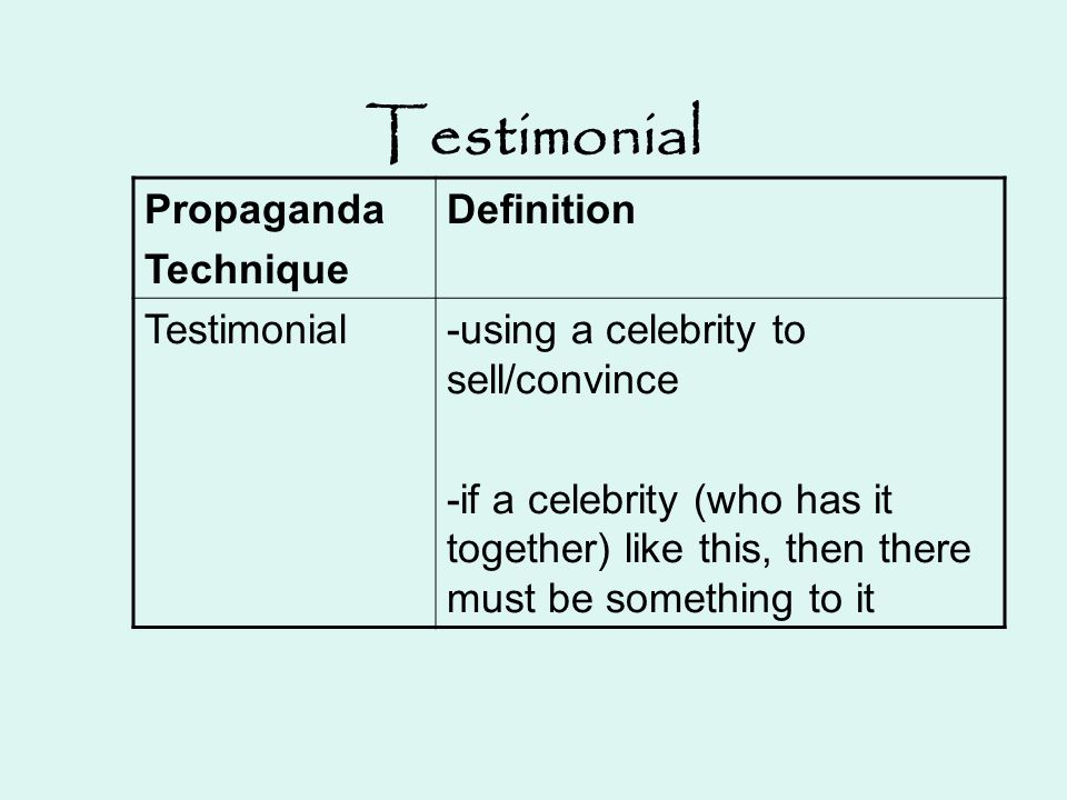 Testimonial Propaganda Technique Definition Testimonial-using a celebrity to sell/convince -if a celebrity (who has it together) like this, then there