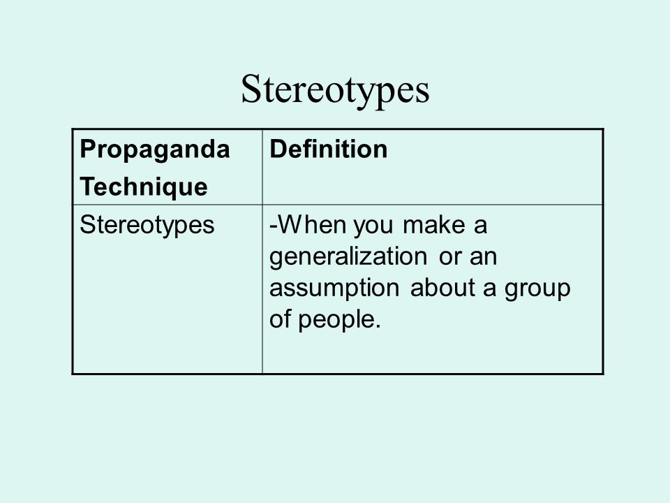 Stereotypes Propaganda Technique Definition Stereotypes-When you make a generalization or an assumption about a group of people.