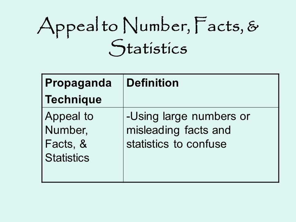 Appeal to Number, Facts, & Statistics Propaganda Technique Definition Appeal to Number, Facts, & Statistics -Using large numbers or misleading facts a