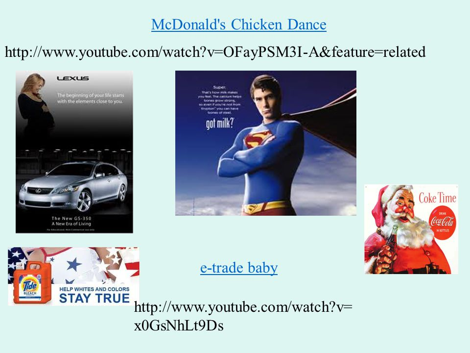 e-trade baby http://www.youtube.com/watch?v= x0GsNhLt9Ds McDonald's Chicken Dance http://www.youtube.com/watch?v=OFayPSM3I-A&feature=related