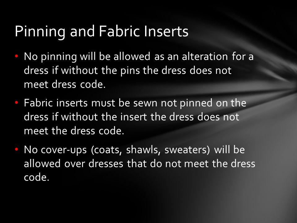 No pinning will be allowed as an alteration for a dress if without the pins the dress does not meet dress code.