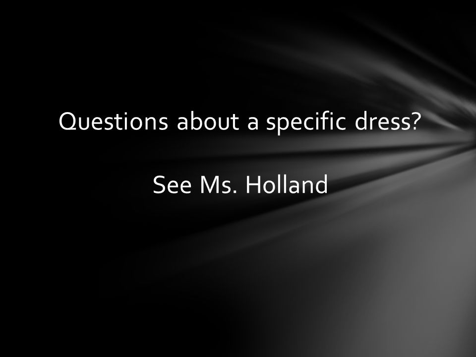 Questions about a specific dress? See Ms. Holland