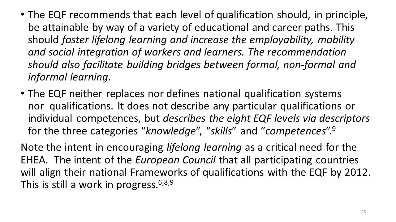 The EQF recommends that each level of qualification should, in principle, be attainable by way of a variety of educational and career paths. This shou