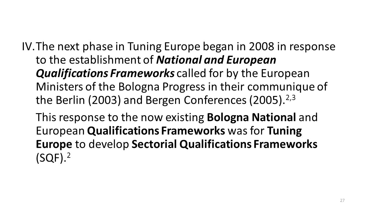 IV.The next phase in Tuning Europe began in 2008 in response to the establishment of National and European Qualifications Frameworks called for by the