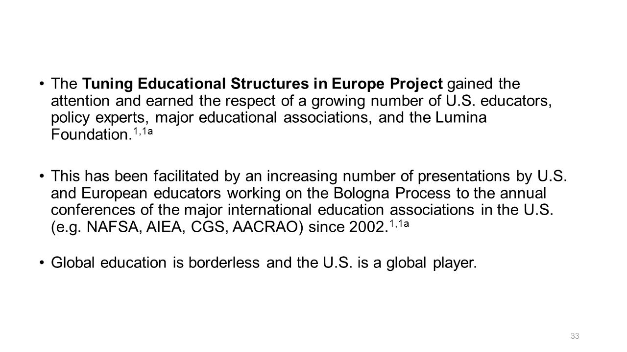 The Tuning Educational Structures in Europe Project gained the attention and earned the respect of a growing number of U.S. educators, policy experts,