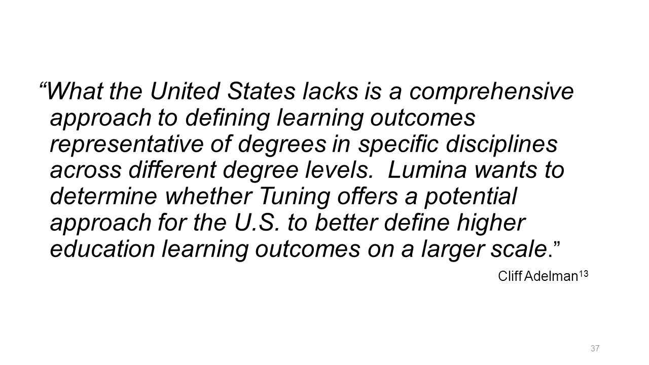 """What the United States lacks is a comprehensive approach to defining learning outcomes representative of degrees in specific disciplines across diffe"