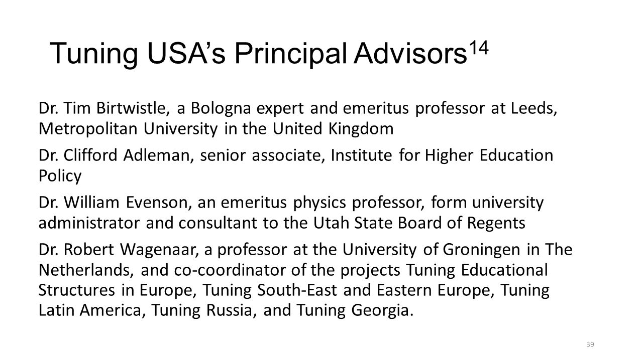 Tuning USA's Principal Advisors 14 Dr. Tim Birtwistle, a Bologna expert and emeritus professor at Leeds, Metropolitan University in the United Kingdom
