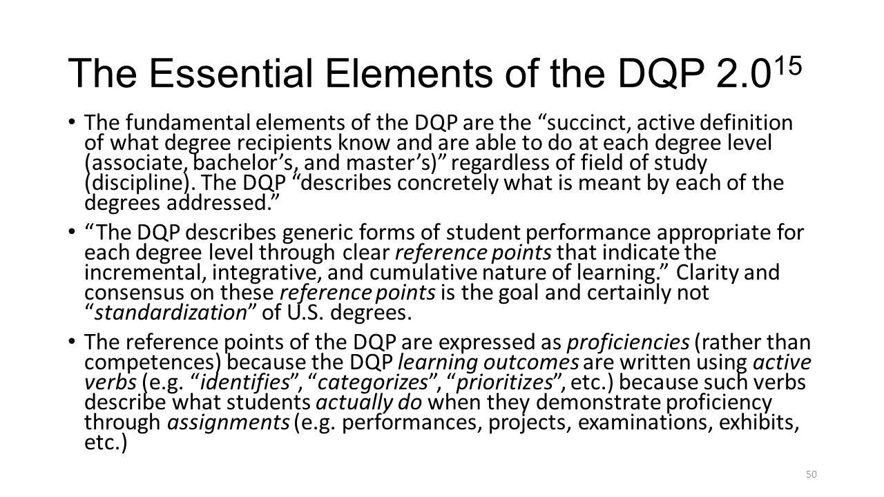 "The Essential Elements of the DQP 2.0 15 The fundamental elements of the DQP are the ""succinct, active definition of what degree recipients know and a"