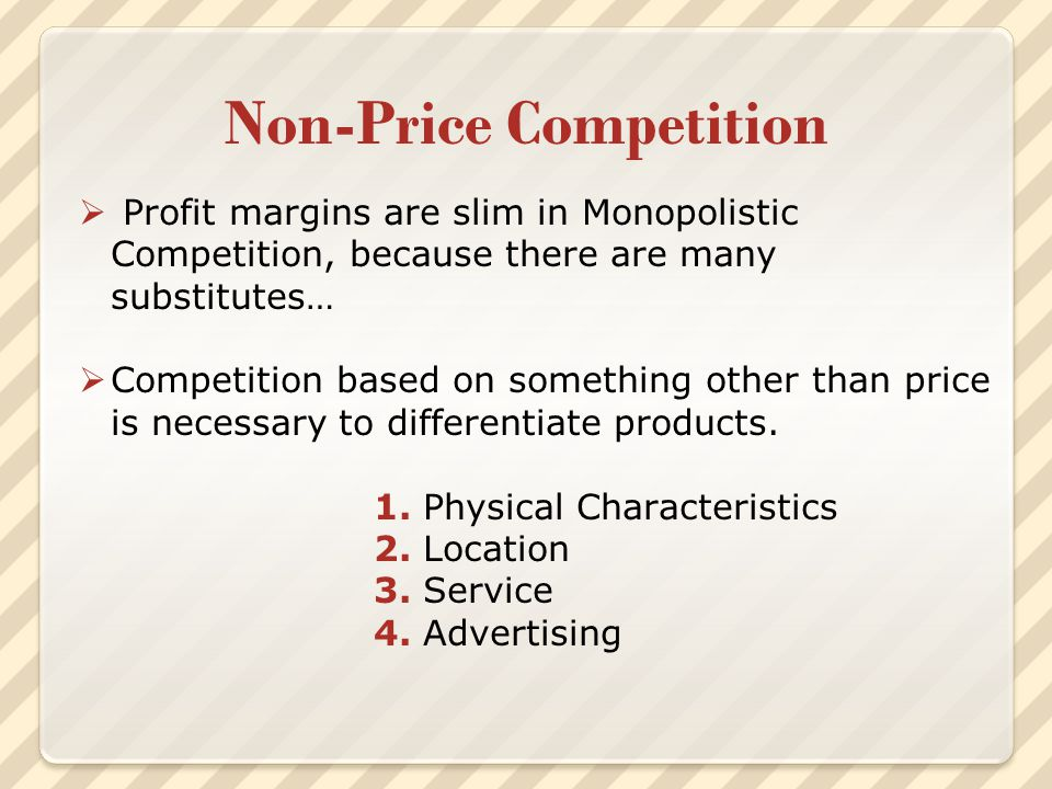 Non-Price Competition  Profit margins are slim in Monopolistic Competition, because there are many substitutes…  Competition based on something othe