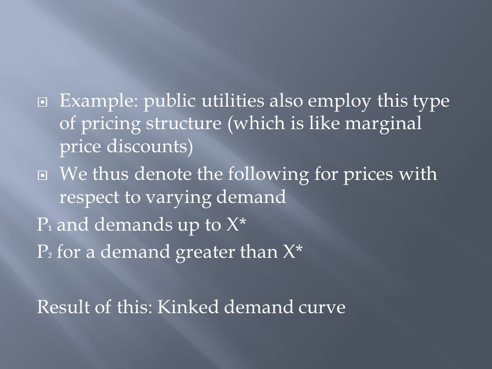  Example: public utilities also employ this type of pricing structure (which is like marginal price discounts)  We thus denote the following for pri