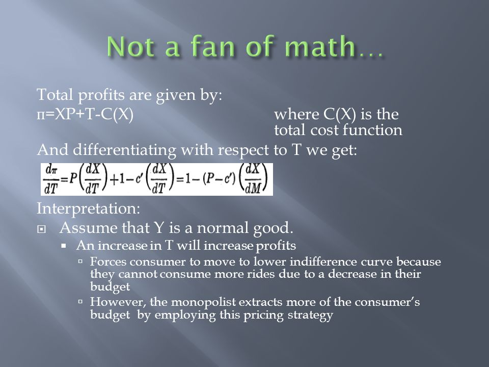 Total profits are given by: п =XP+T-C(X) where C(X) is the total cost function And differentiating with respect to T we get: Interpretation:  Assume