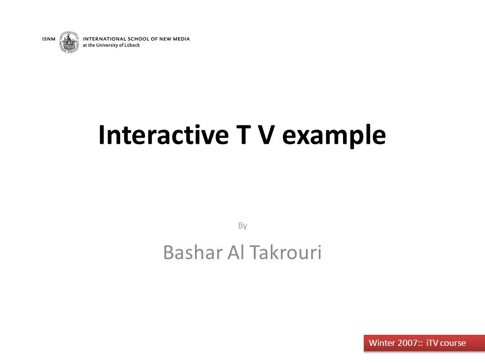 By Bashar Al Takrouri Winter 2007:: iTV course Interactive T V example