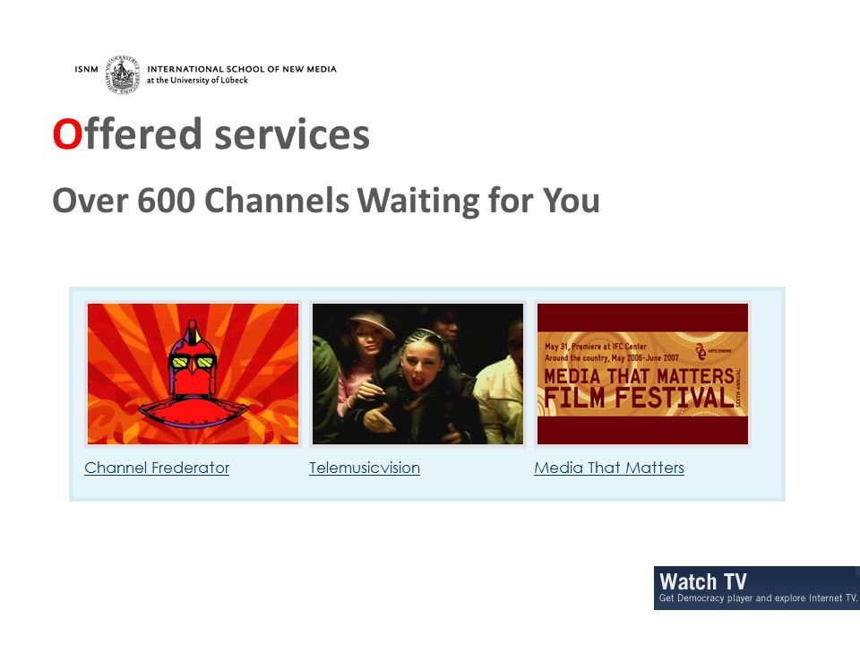 Offered services Over 600 Channels Waiting for You