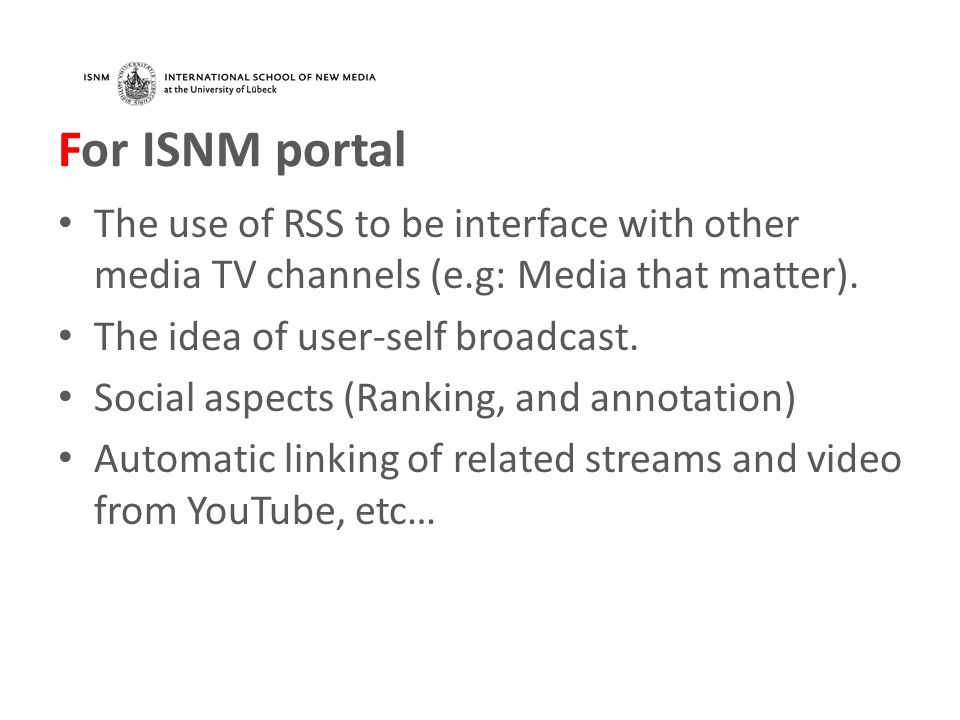 For ISNM portal The use of RSS to be interface with other media TV channels (e.g: Media that matter).