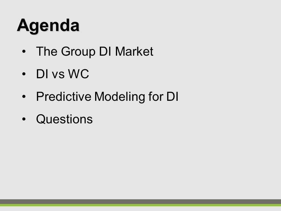 The Group DI Market DI vs WC Predictive Modeling for DI Questions Agenda