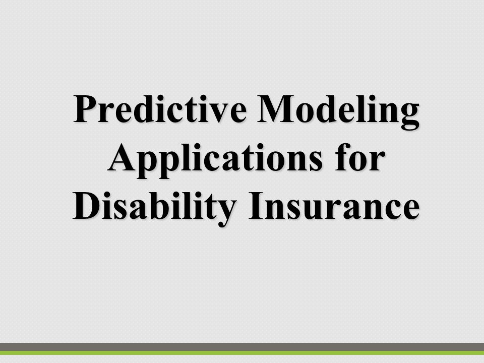 Predictive Modeling Applications for Disability Insurance