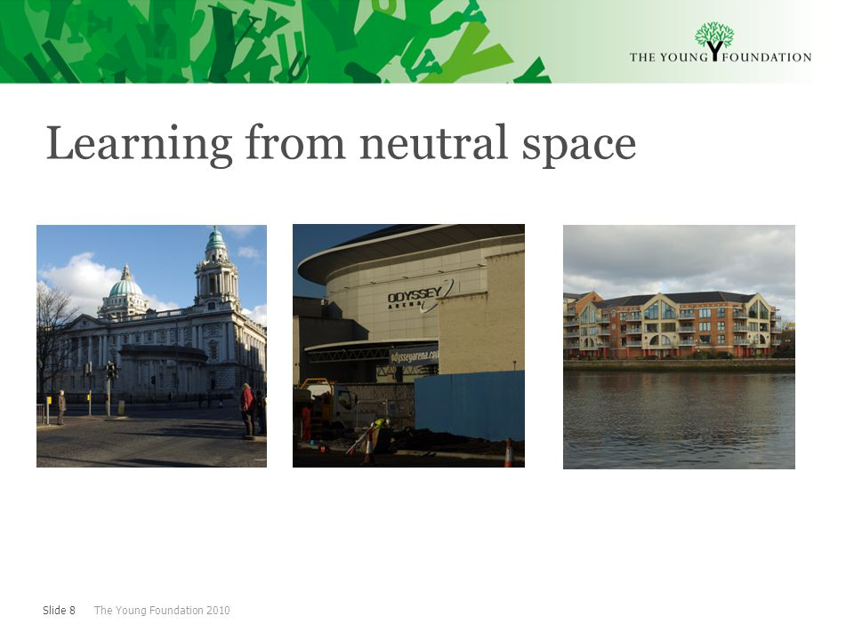 Slide 8 The Young Foundation 2010 Learning from neutral space