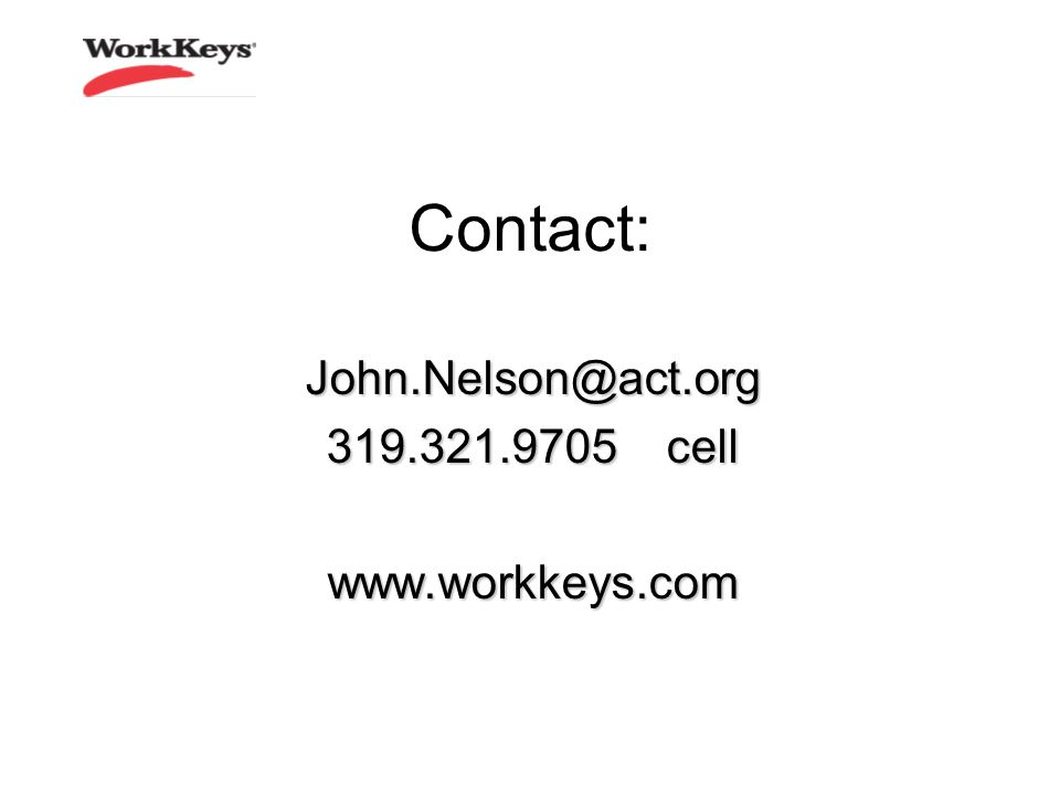 John.Nelson@act.org 319.321.9705 cell www.workkeys.com Contact: