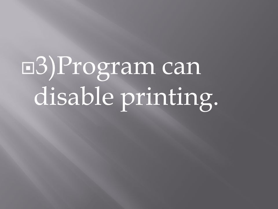 3)Program can disable printing.