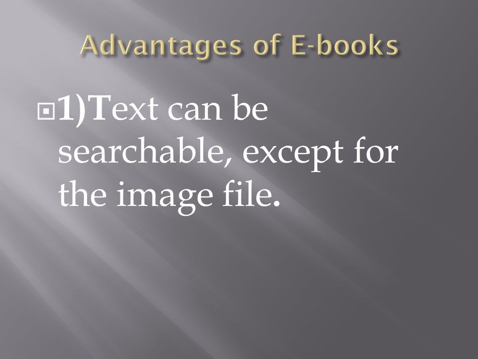  1)T ext can be searchable, except for the image file.