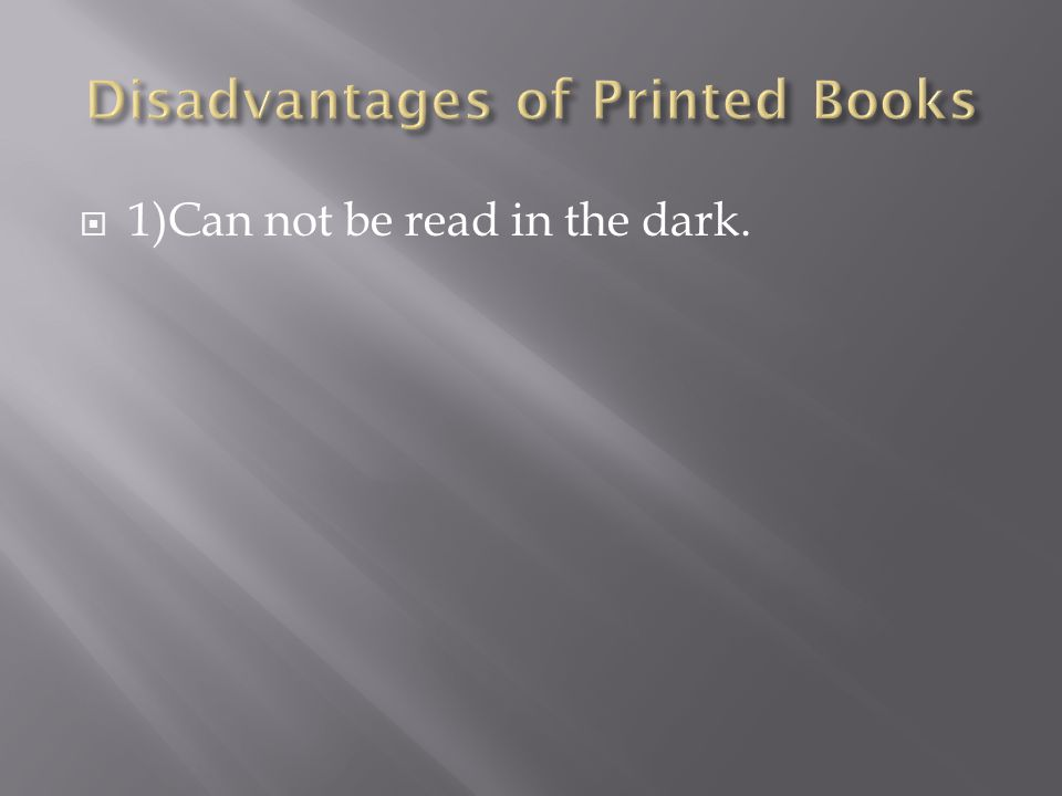  1)Can not be read in the dark.
