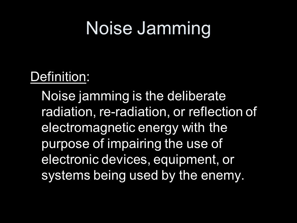 Noise Jamming Definition: Noise jamming is the deliberate radiation, re-radiation, or reflection of electromagnetic energy with the purpose of impairi
