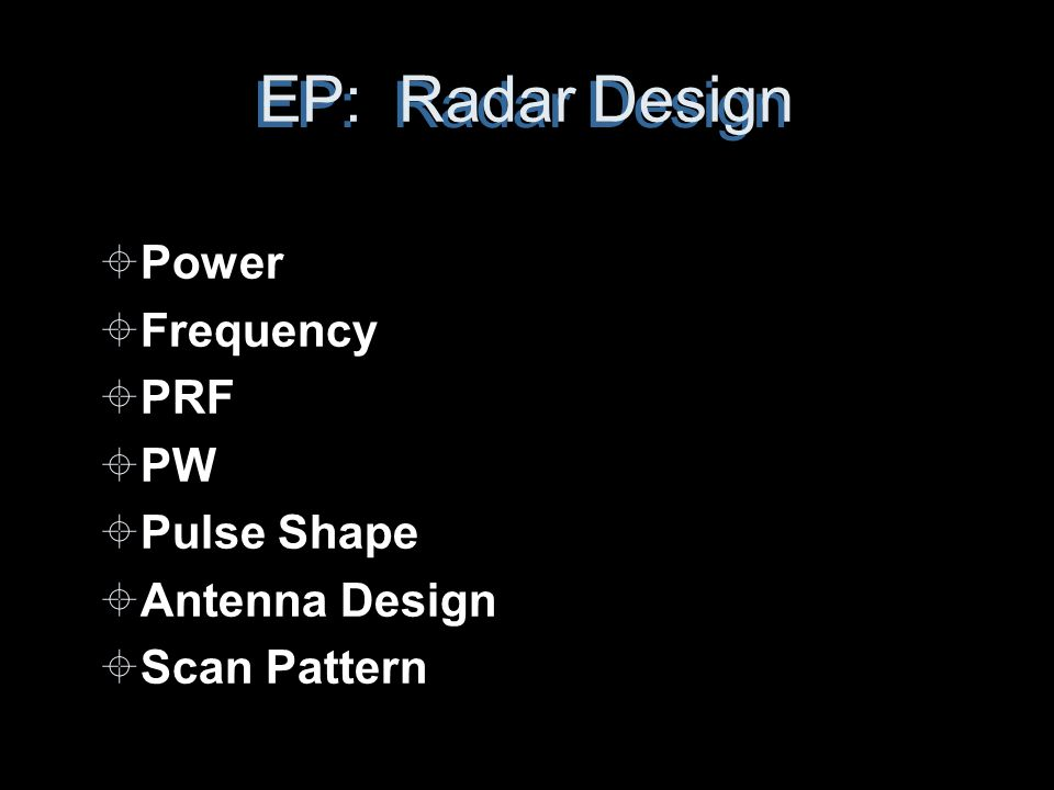 EP: Radar Design ±Power ±Frequency ±PRF ±PW ±Pulse Shape ±Antenna Design ±Scan Pattern