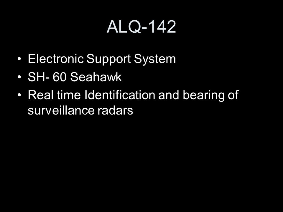 ALQ-142 Electronic Support System SH- 60 Seahawk Real time Identification and bearing of surveillance radars