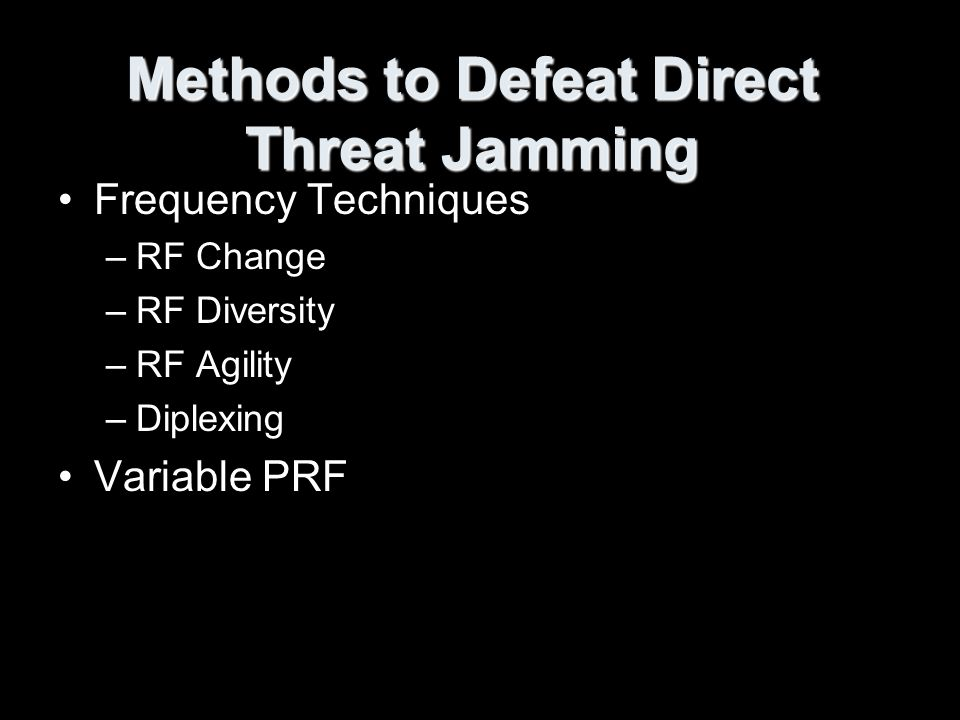 Methods to Defeat Direct Threat Jamming Frequency Techniques –RF Change –RF Diversity –RF Agility –Diplexing Variable PRF