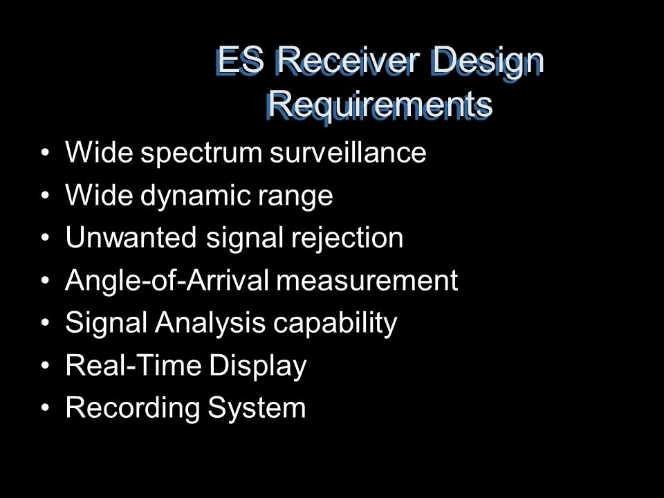 ES Receiver Design Requirements Wide spectrum surveillance Wide dynamic range Unwanted signal rejection Angle-of-Arrival measurement Signal Analysis c