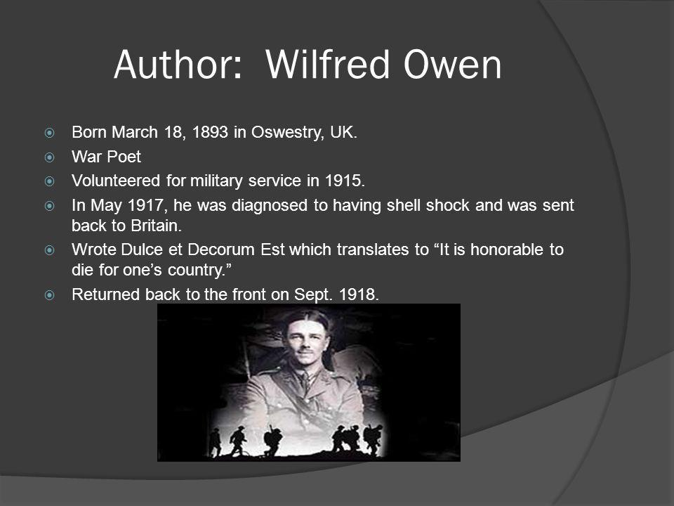 Author: Wilfred Owen  Born March 18, 1893 in Oswestry, UK.