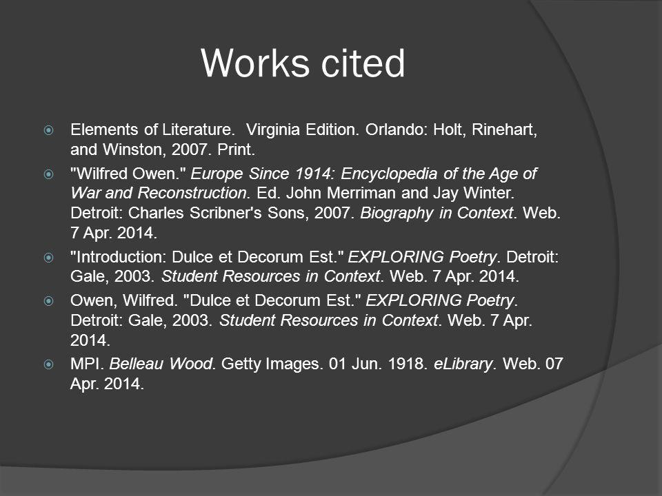 Works cited  Elements of Literature. Virginia Edition. Orlando: Holt, Rinehart, and Winston, 2007. Print. 