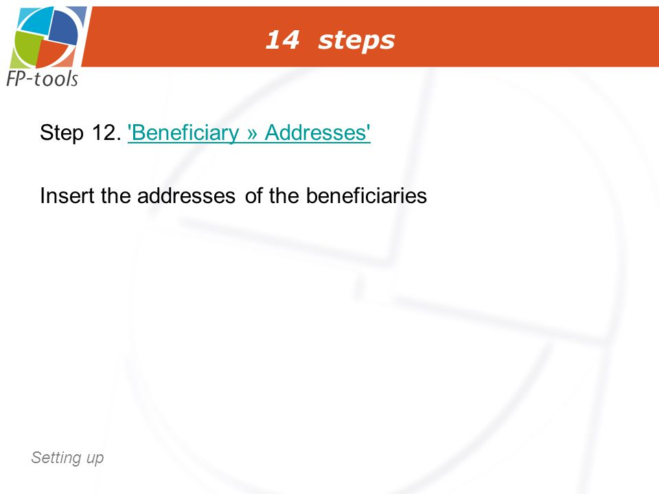 14 steps Step 12. 'Beneficiary » Addresses''Beneficiary » Addresses' Insert the addresses of the beneficiaries Setting up