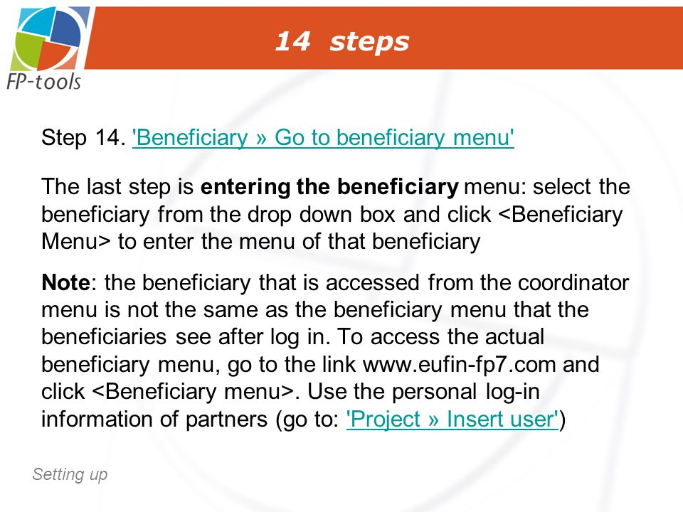 14 steps Step 14. 'Beneficiary » Go to beneficiary menu''Beneficiary » Go to beneficiary menu' The last step is entering the beneficiary menu: select