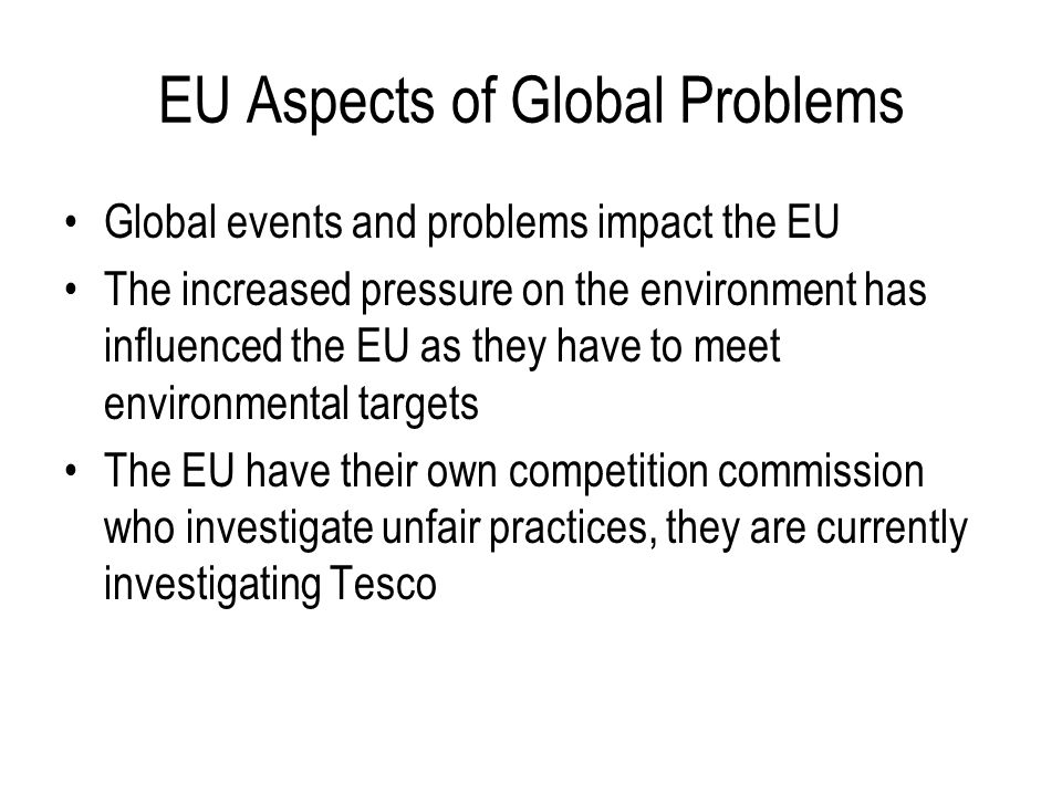 EU Aspects of Global Problems Global events and problems impact the EU The increased pressure on the environment has influenced the EU as they have to