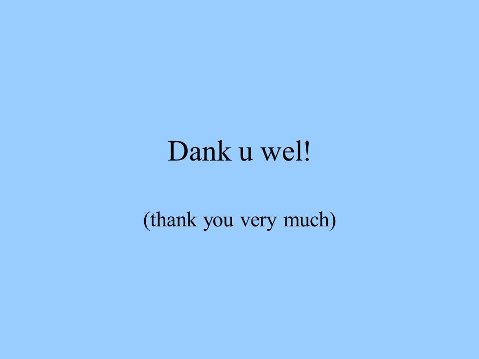 Dank u wel! (thank you very much)