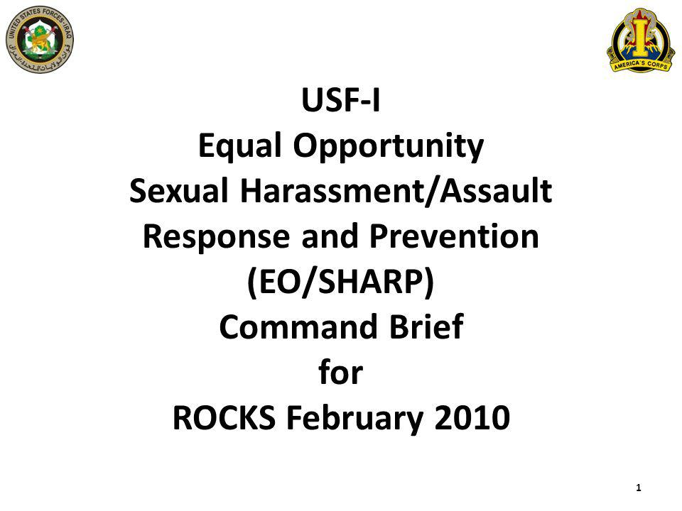 USF-I Equal Opportunity Sexual Harassment/Assault Response and Prevention (EO/SHARP) Command Brief for ROCKS February 2010 1