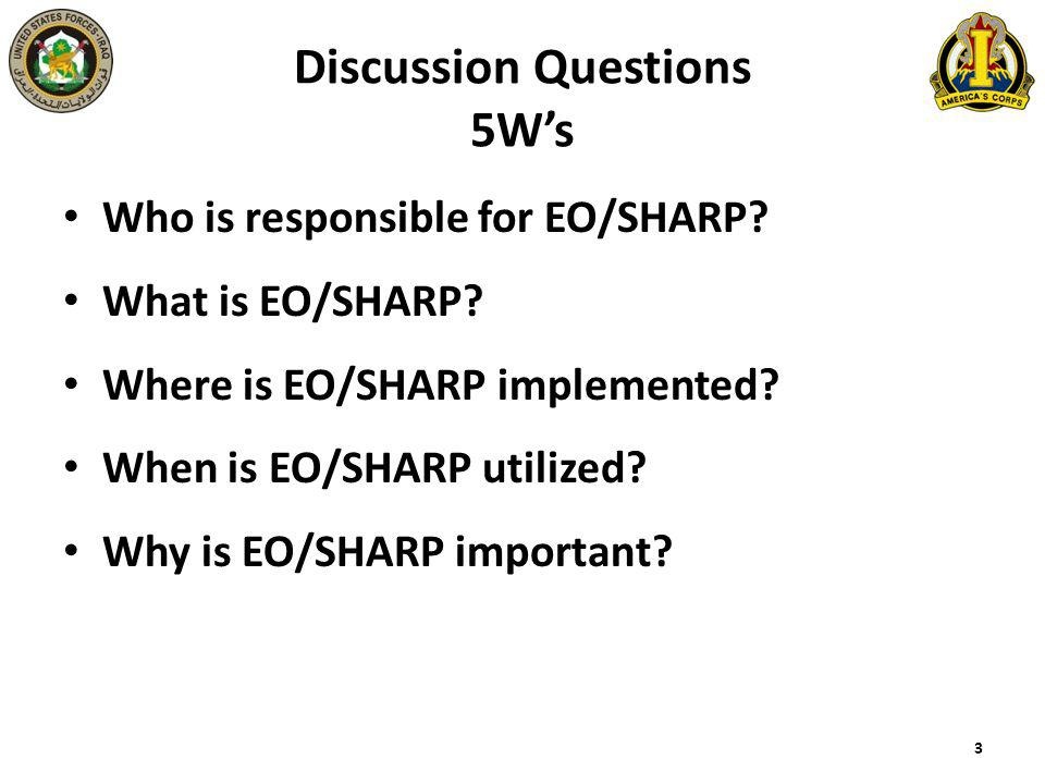 Discussion Questions 5W's Who is responsible for EO/SHARP? What is EO/SHARP? Where is EO/SHARP implemented? When is EO/SHARP utilized? Why is EO/SHARP