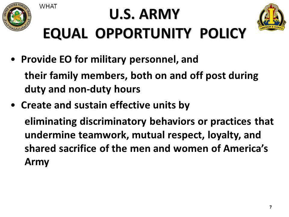 7 U.S. ARMY EQUAL OPPORTUNITY POLICY Provide EO for military personnel, and their family members, both on and off post during duty and non-duty hours