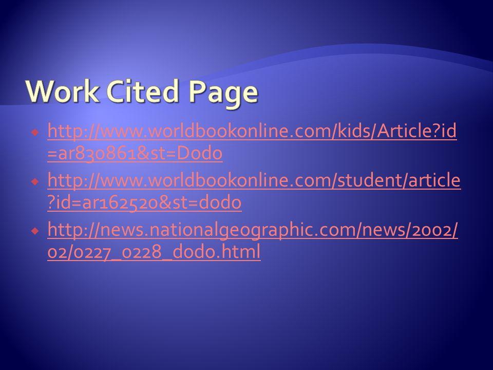  http://www.worldbookonline.com/kids/Article id =ar830861&st=Dodo http://www.worldbookonline.com/kids/Article id =ar830861&st=Dodo  http://www.worldbookonline.com/student/article id=ar162520&st=dodo http://www.worldbookonline.com/student/article id=ar162520&st=dodo  http://news.nationalgeographic.com/news/2002/ 02/0227_0228_dodo.html http://news.nationalgeographic.com/news/2002/ 02/0227_0228_dodo.html