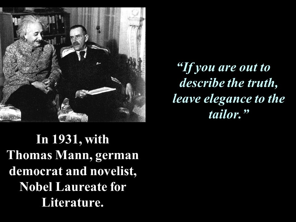 "In 1931, with Thomas Mann, german democrat and novelist, Nobel Laureate for Literature. ""If you are out to describe the truth, leave elegance to the t"