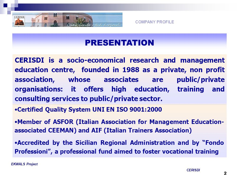 2 EKWALS Project CERISDI CERISDI CERISDI is a socio-economical research and management education centre, founded in 1988 as a private, non profit asso
