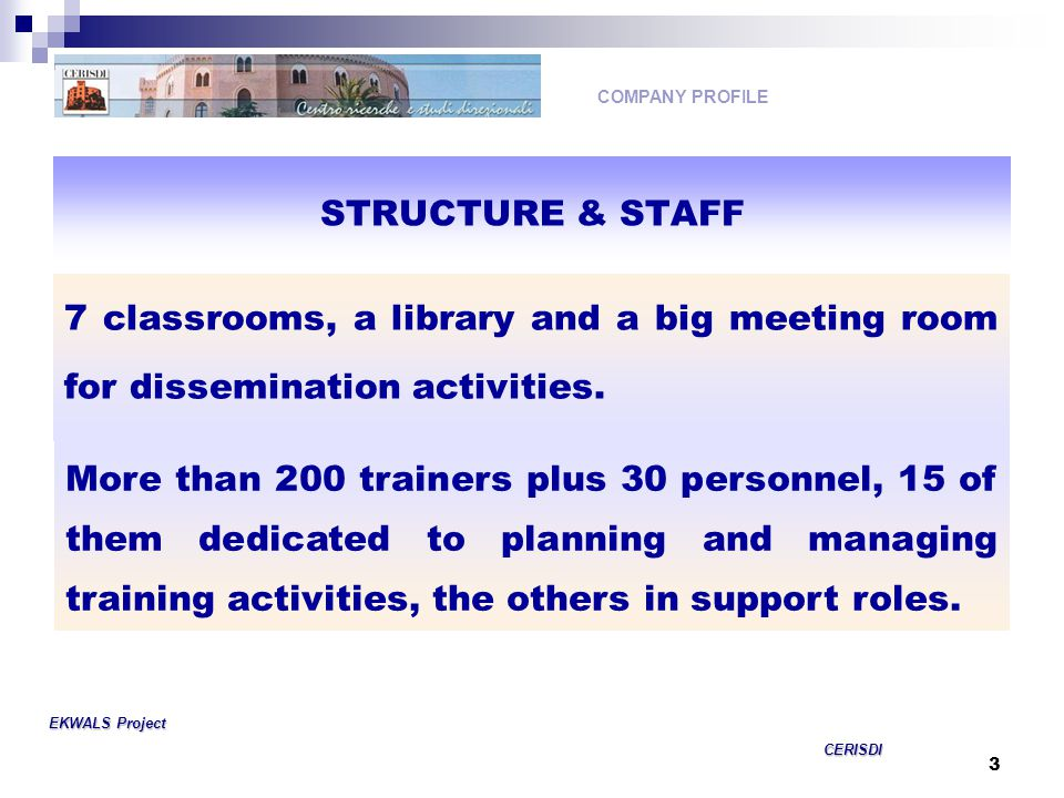 3 STRUCTURE & STAFF 7 classrooms, a library and a big meeting room for dissemination activities.
