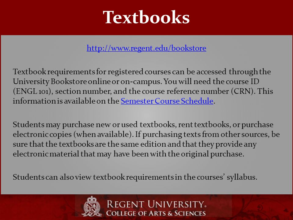 Textbooks http://www.regent.edu/bookstore Textbook requirements for registered courses can be accessed through the University Bookstore online or on-campus.