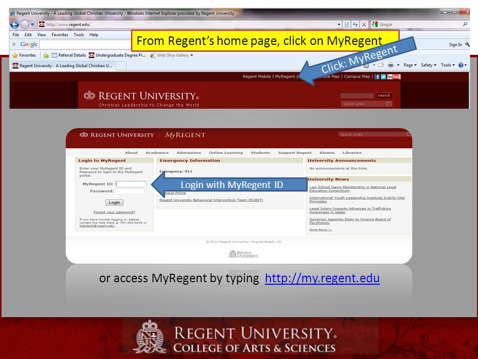 Login with MyRegent ID or access MyRegent by typing http://my.regent.eduhttp://my.regent.edu From Regent's home page, click on MyRegent Click: MyRegent