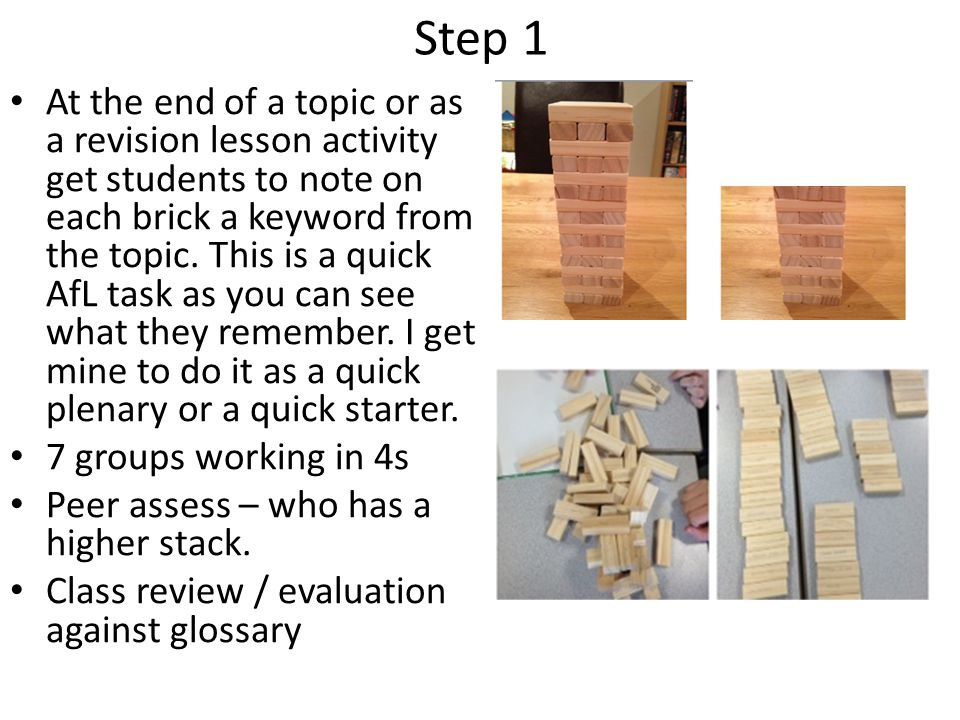 Step 1 At the end of a topic or as a revision lesson activity get students to note on each brick a keyword from the topic.