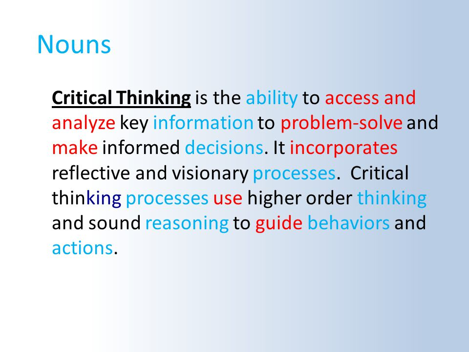 Nouns Critical Thinking is the ability to access and analyze key information to problem-solve and make informed decisions.
